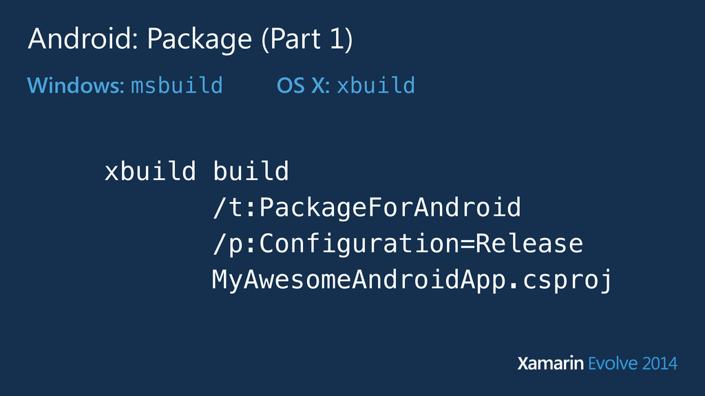 Android: Package (Part 1) Windows: msbuild OS X...