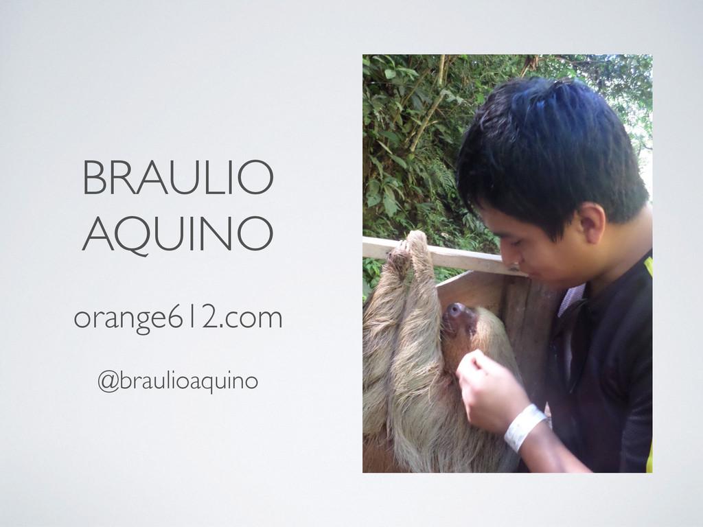 BRAULIO AQUINO orange612.com @braulioaquino