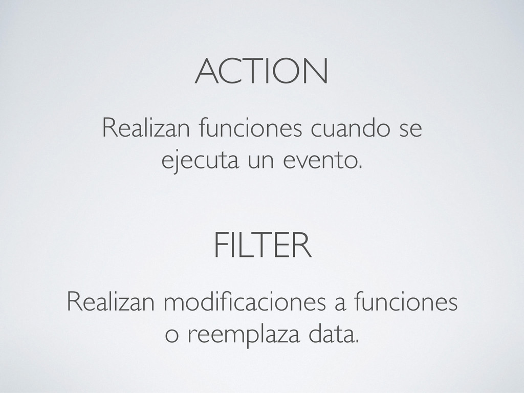 ACTION Realizan funciones cuando se ejecuta un ...