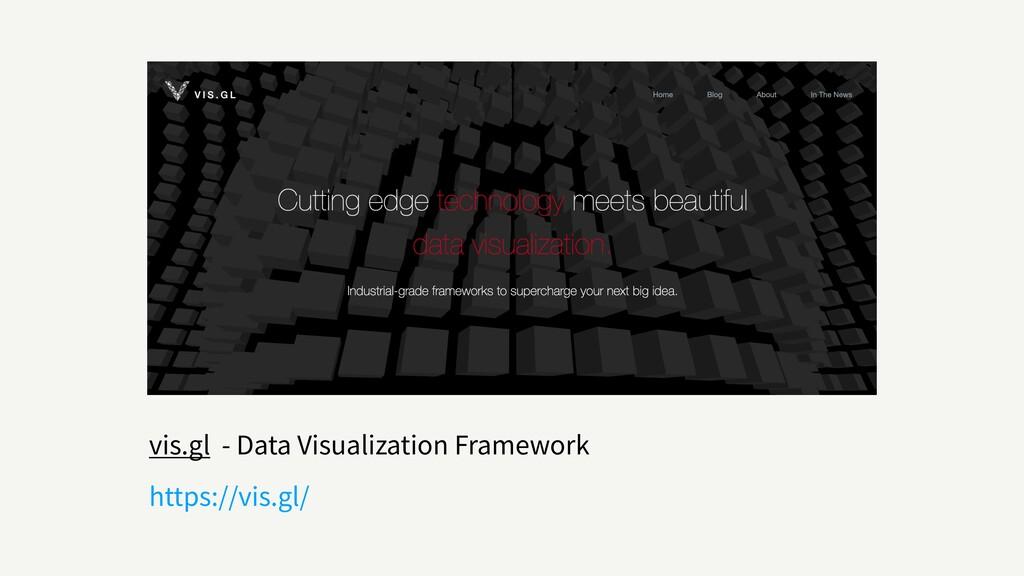vis.gl - Data Visualization Framework https://v...