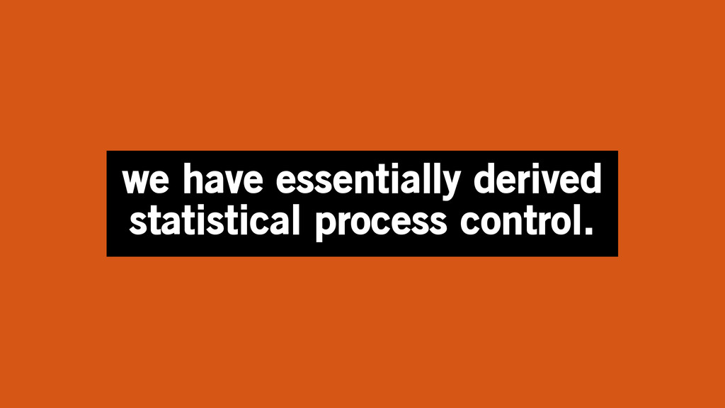 we have essentially derived statistical process...