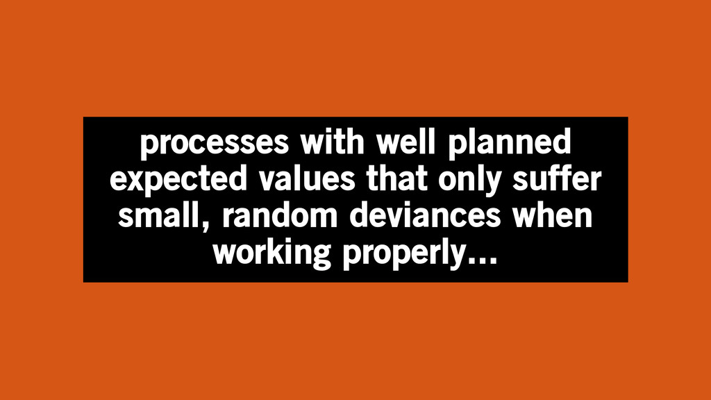 processes with well planned expected values tha...
