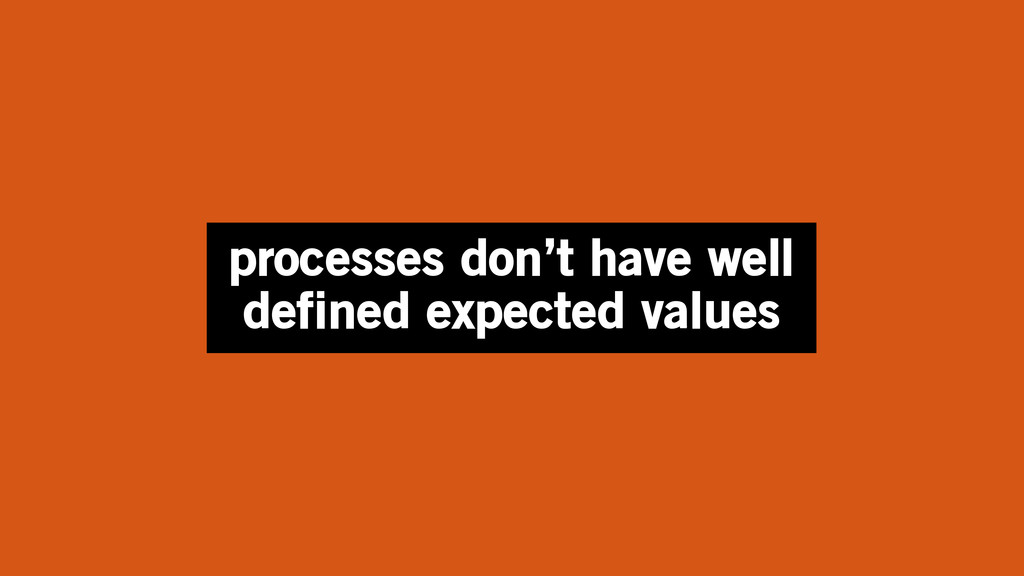 processes don't have well defined expected valu...