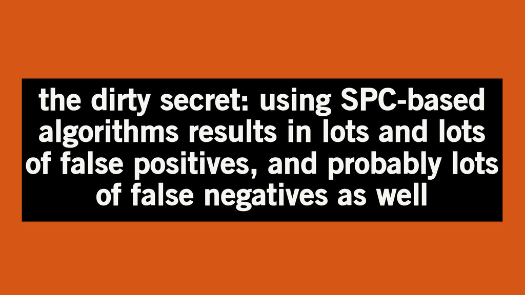 the dirty secret: using SPC-based algorithms re...