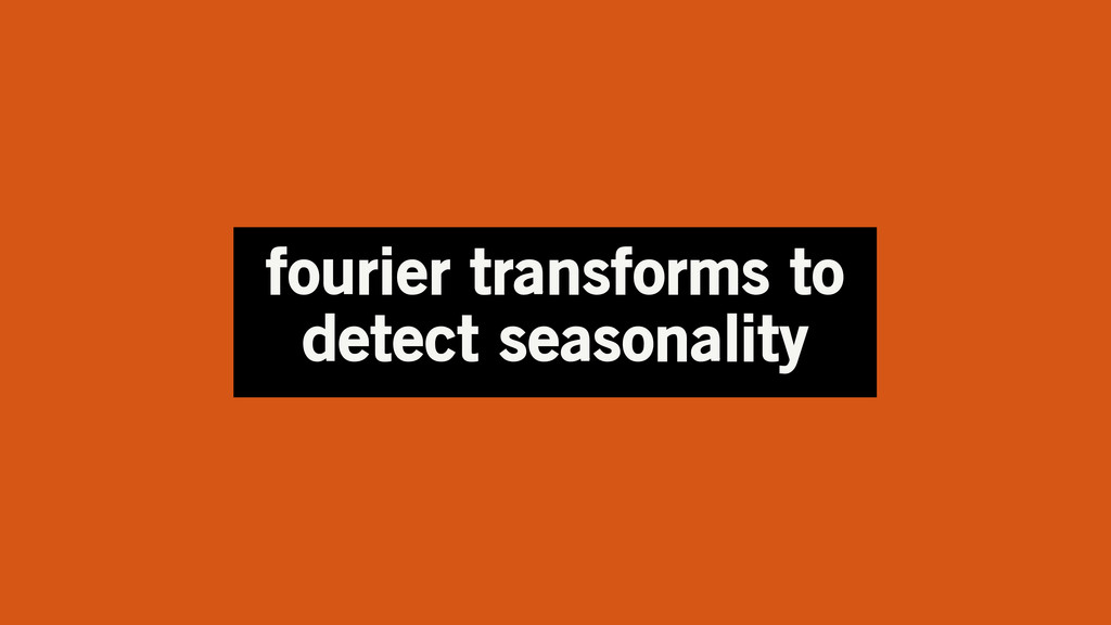 fourier transforms to detect seasonality