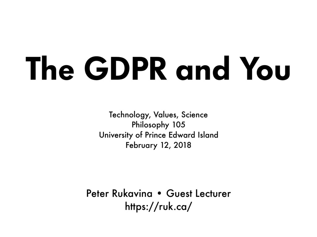 The GDPR and You Technology, Values, Science Ph...