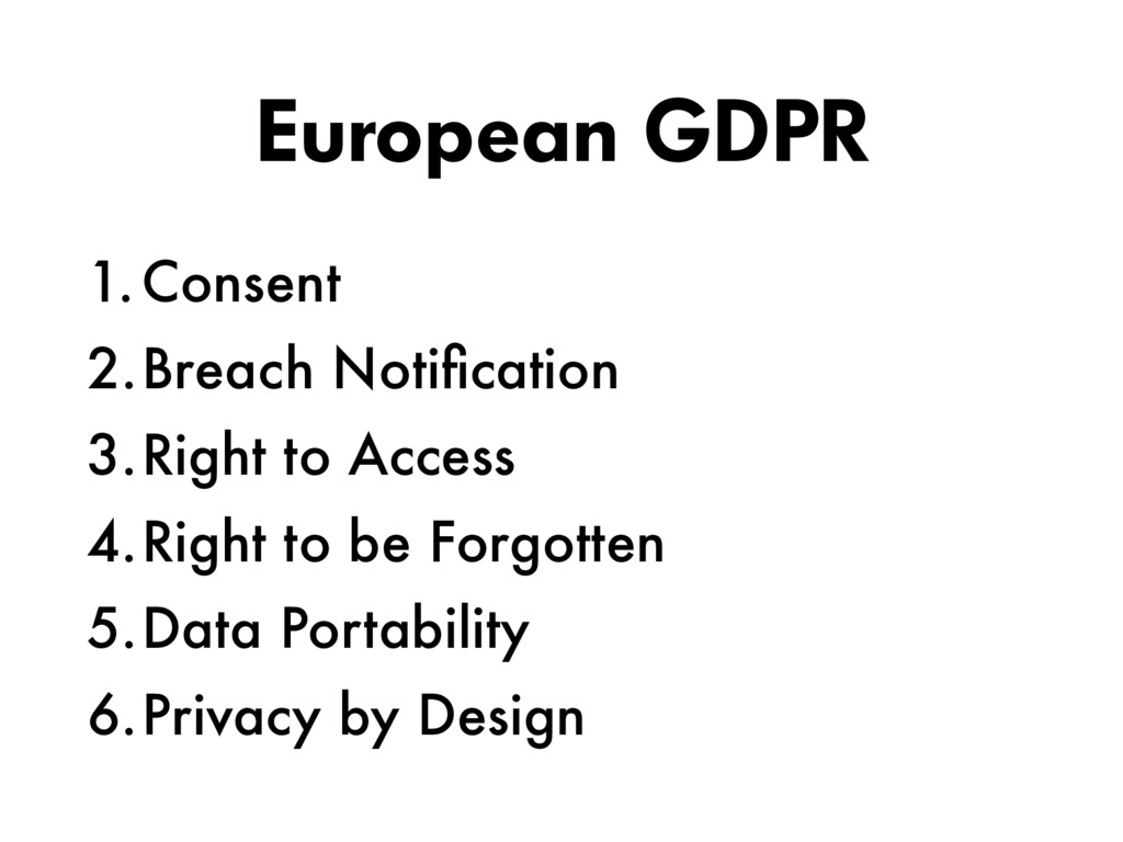 European GDPR 1.Consent 2.Breach Notification 3....