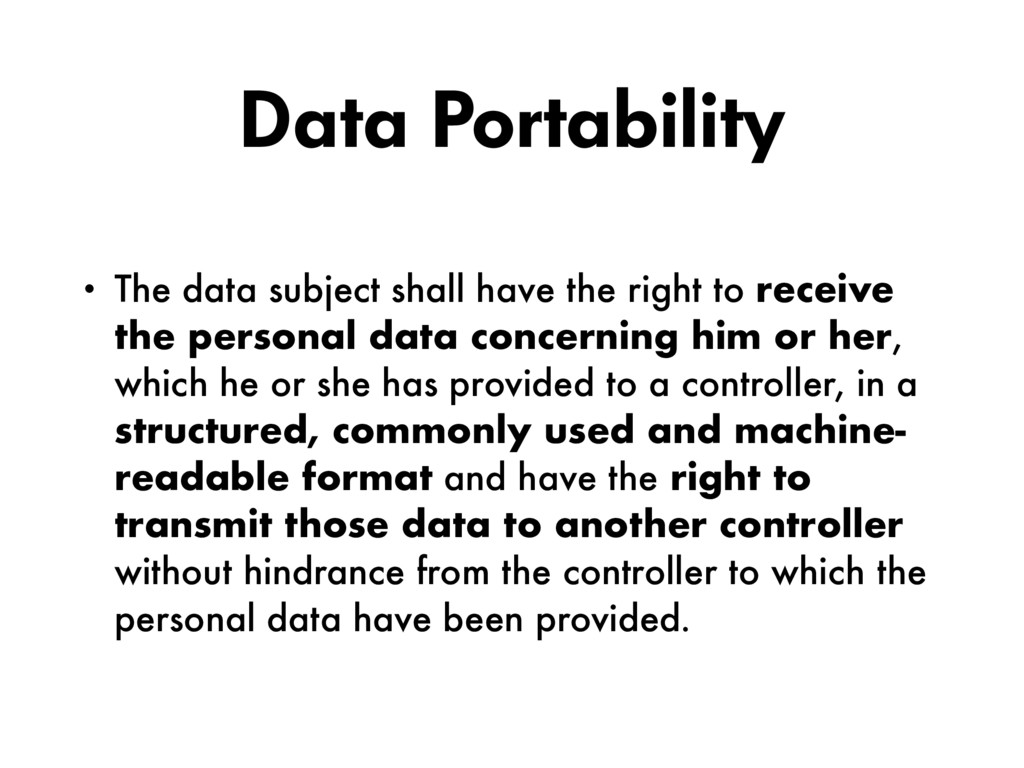 Data Portability • The data subject shall have ...