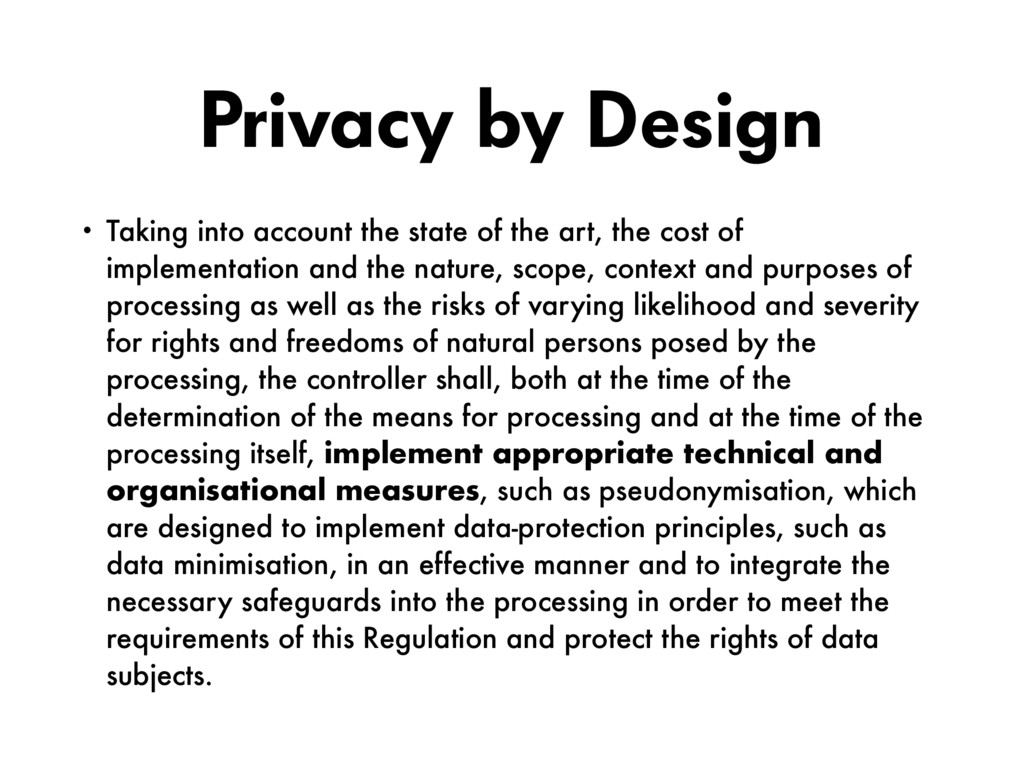 Privacy by Design • Taking into account the sta...