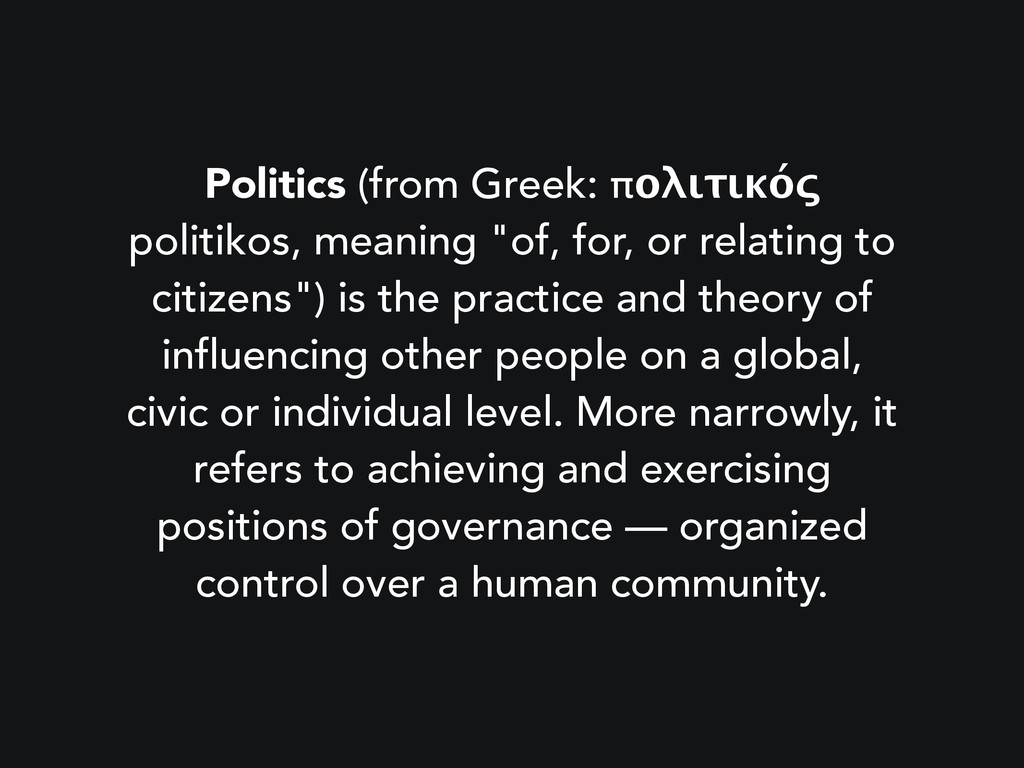 Politics (from Greek: πολιτικός politikos, mean...