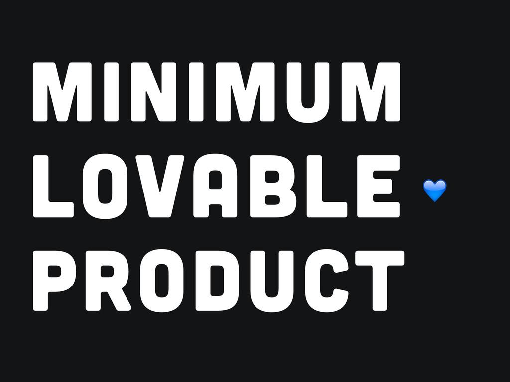 MINIMUM LOVABLE PRODUCT