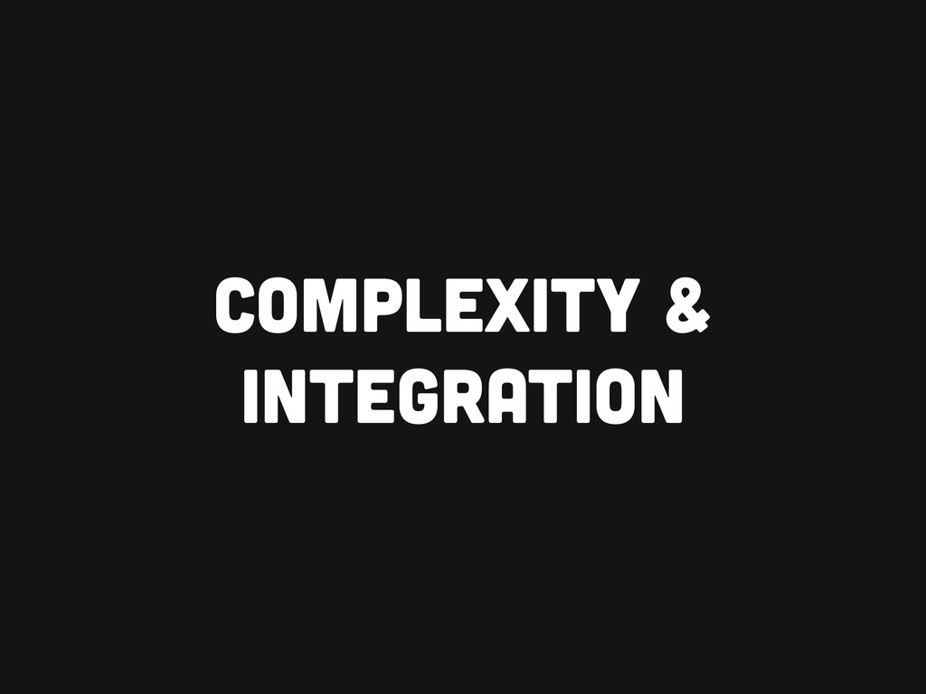 COMPLEXITY & INTEGRATION