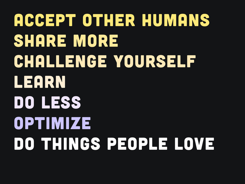 ACCEPT OTHER HUMANS SHARE MORE CHALLENGE YOURSE...