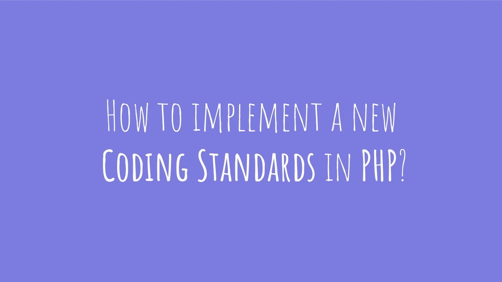 How to implement a new Coding Standards in PHP?