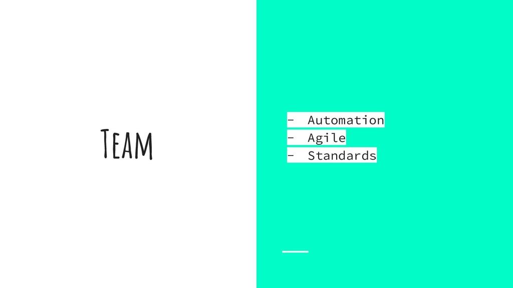 Team - Automation - Agile - Standards