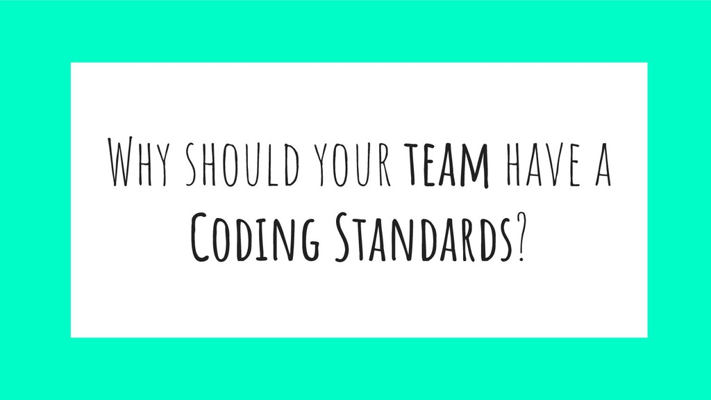 Why should your team have a Coding Standards?