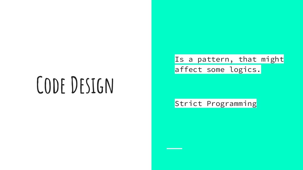 Code Design Is a pattern, that might affect som...