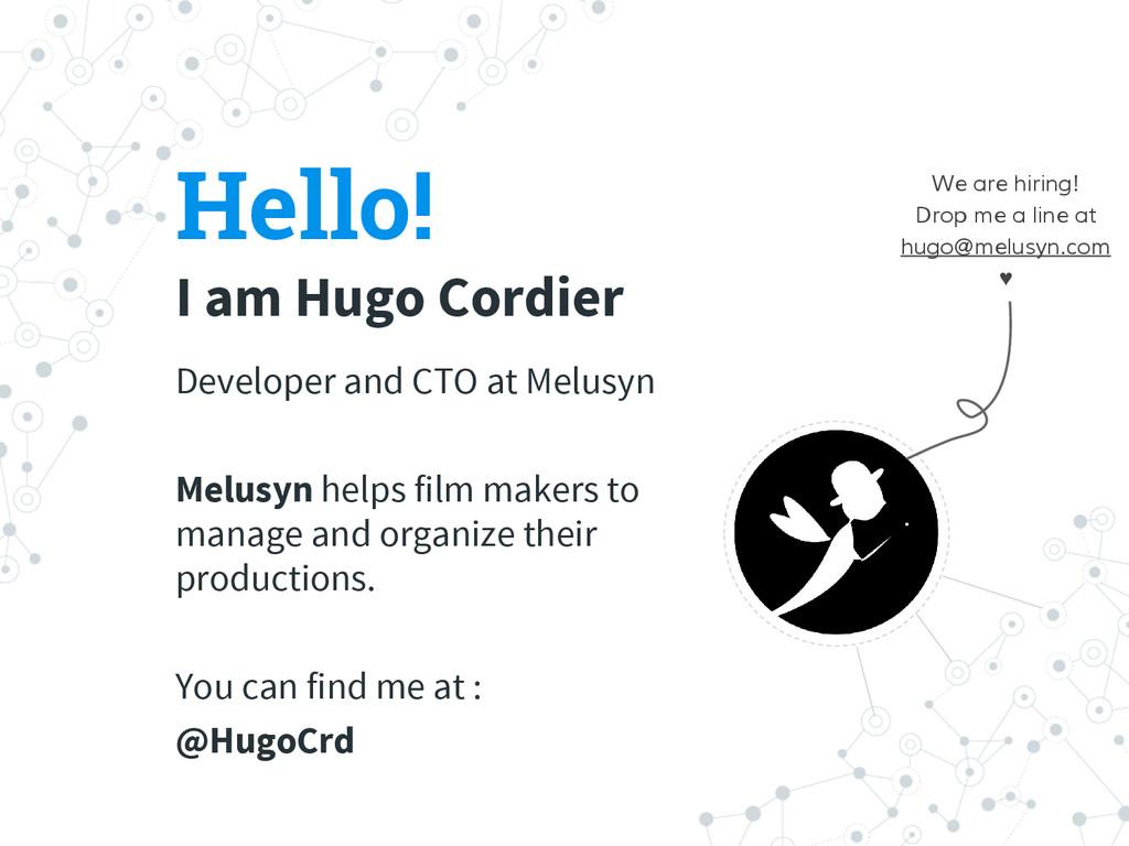 Hello! I am Hugo Cordier Developer and CTO at M...