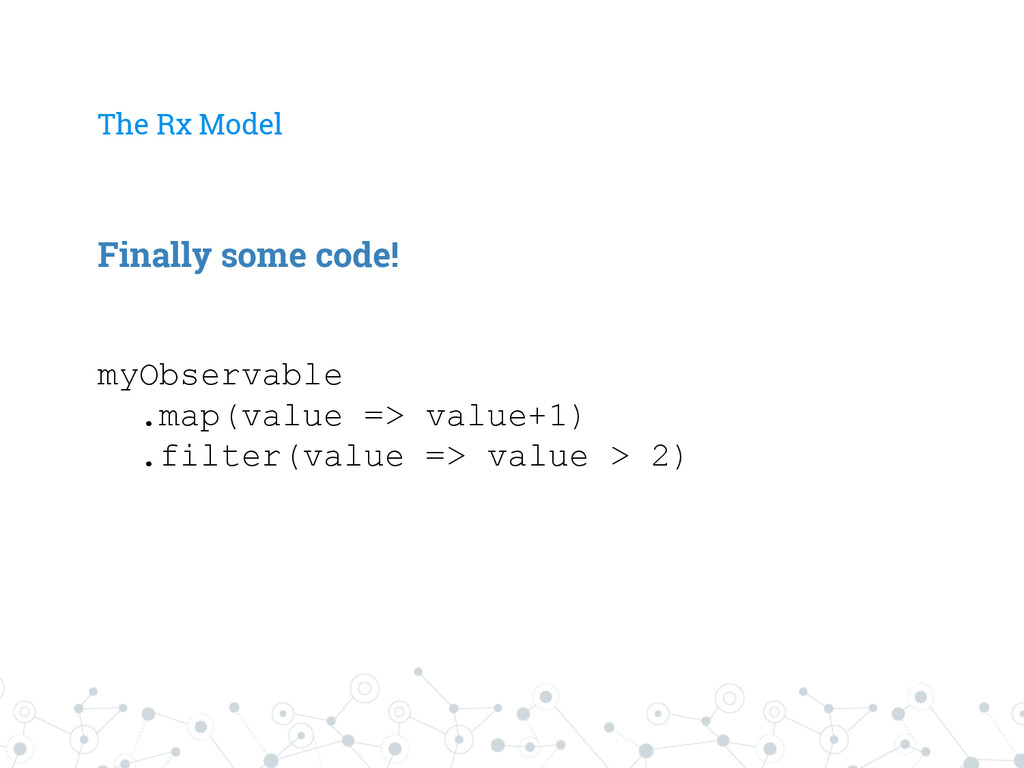 The Rx Model myObservable .map(value => value+1...