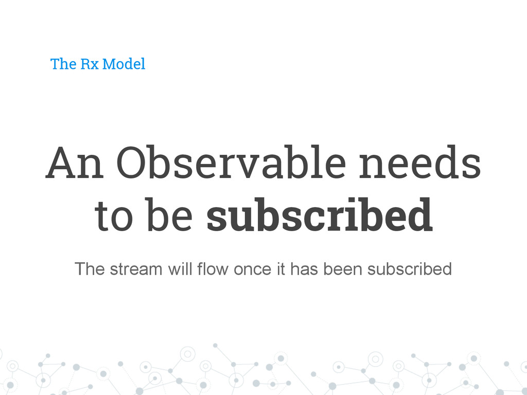 An Observable needs to be subscribed The Rx Mod...