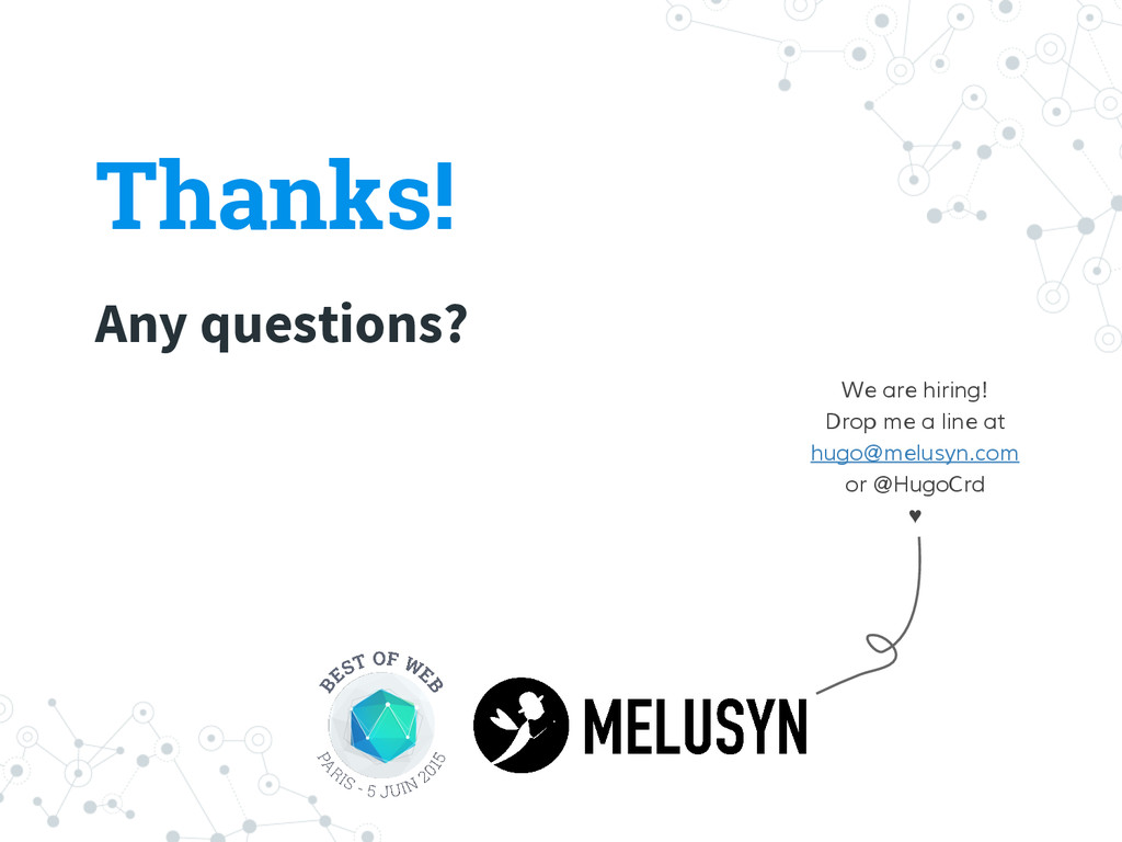 Thanks! Any questions? We are hiring! Drop me a...