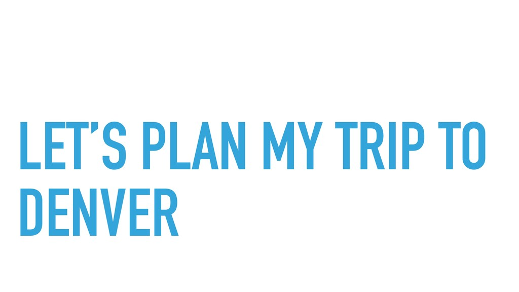 LET'S PLAN MY TRIP TO DENVER