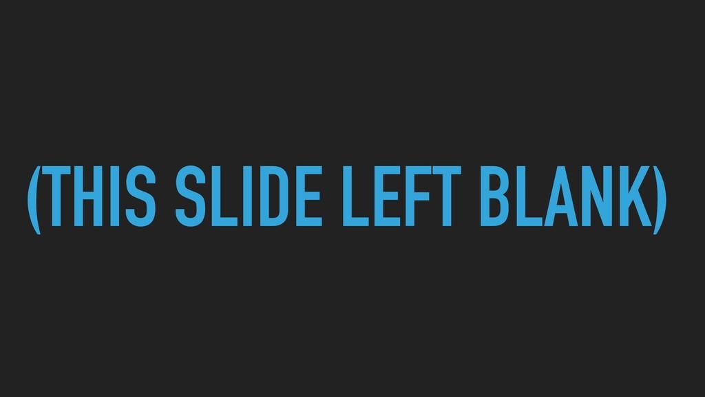 (THIS SLIDE LEFT BLANK)