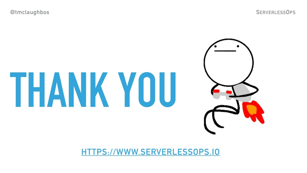 THANK YOU @tmclaughbos SERVERLESSOPS HTTPS://WW...