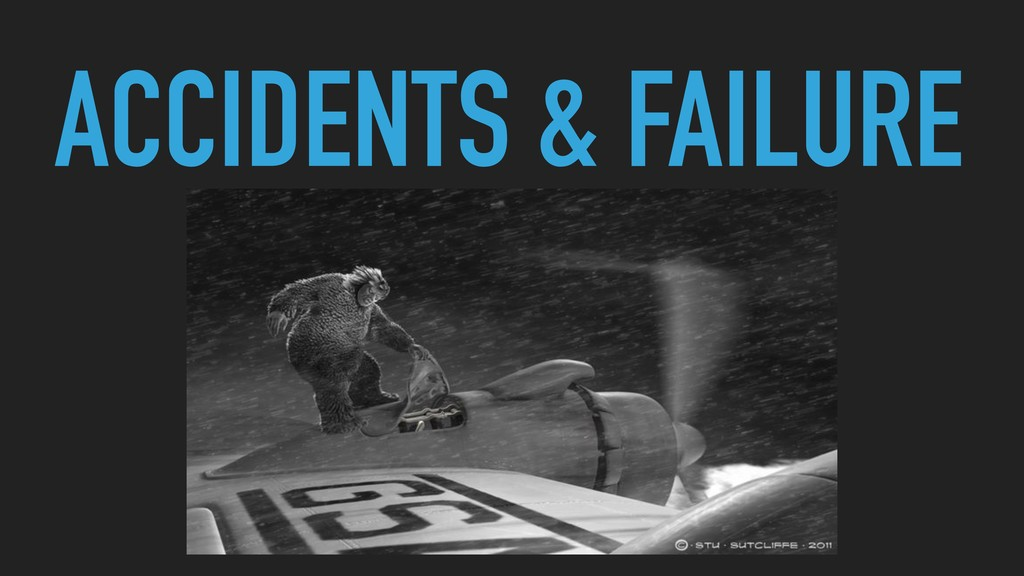 ACCIDENTS & FAILURE