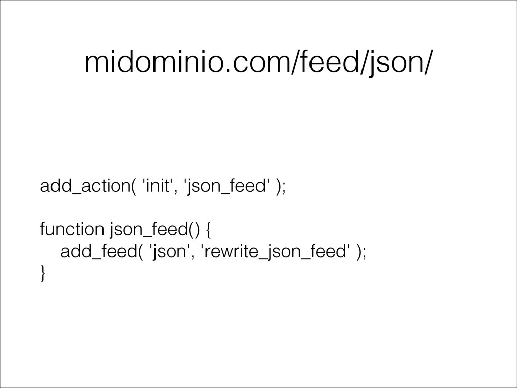 midominio.com/feed/json/ add_action( 'init', 'j...