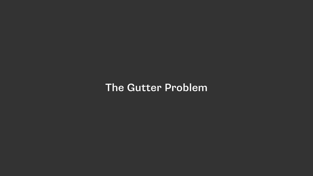 The Gutter Problem