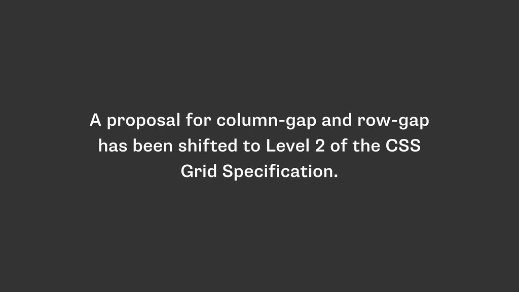 A proposal for column-gap and row-gap has been ...