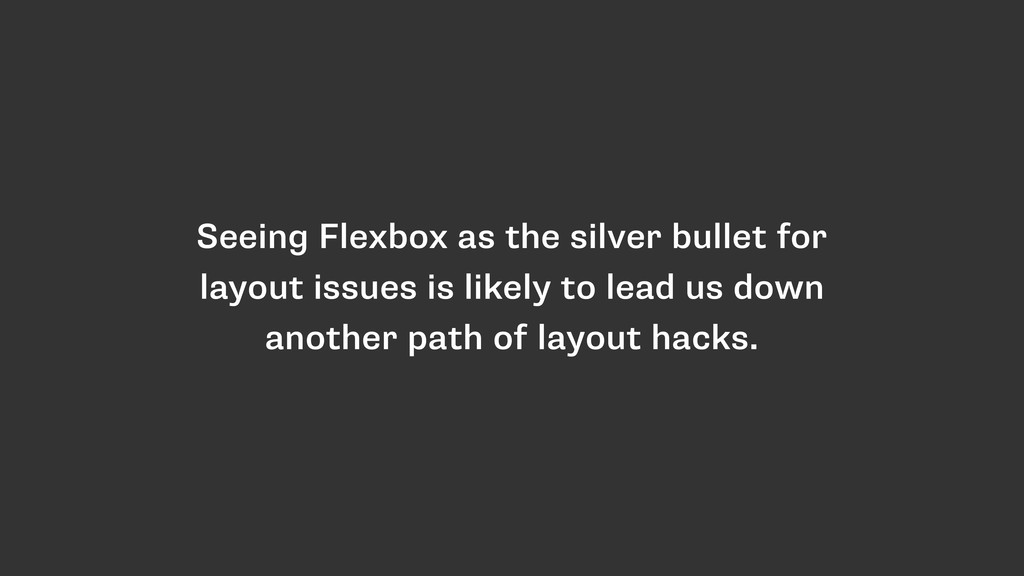 Seeing Flexbox as the silver bullet for layout ...