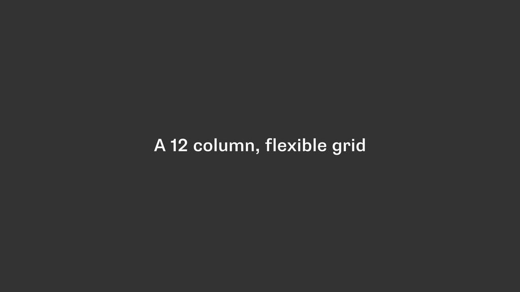 A 12 column, flexible grid