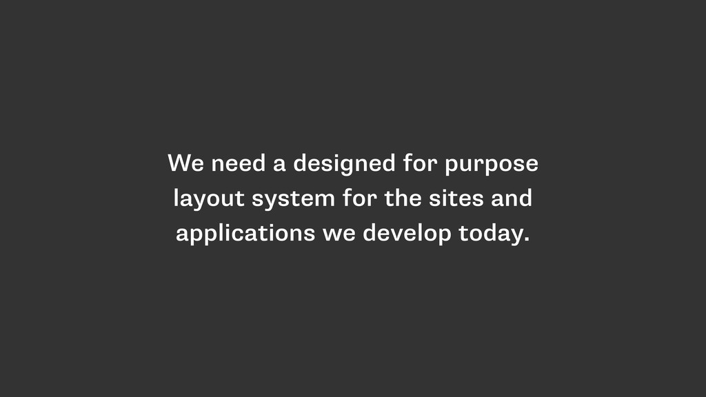 We need a designed for purpose layout system fo...