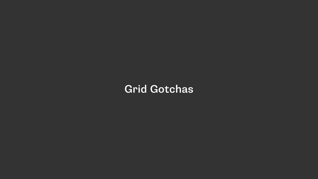 Grid Gotchas