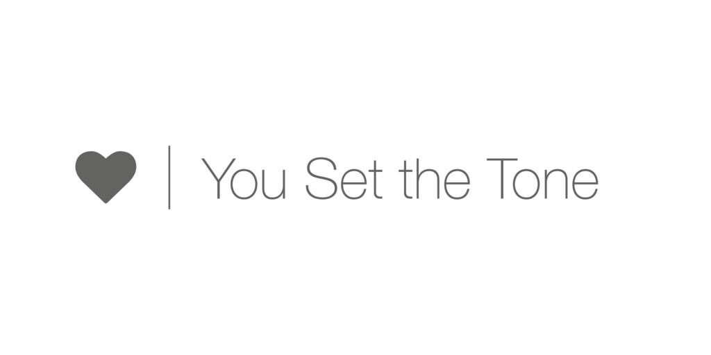 ♥ You Set the Tone