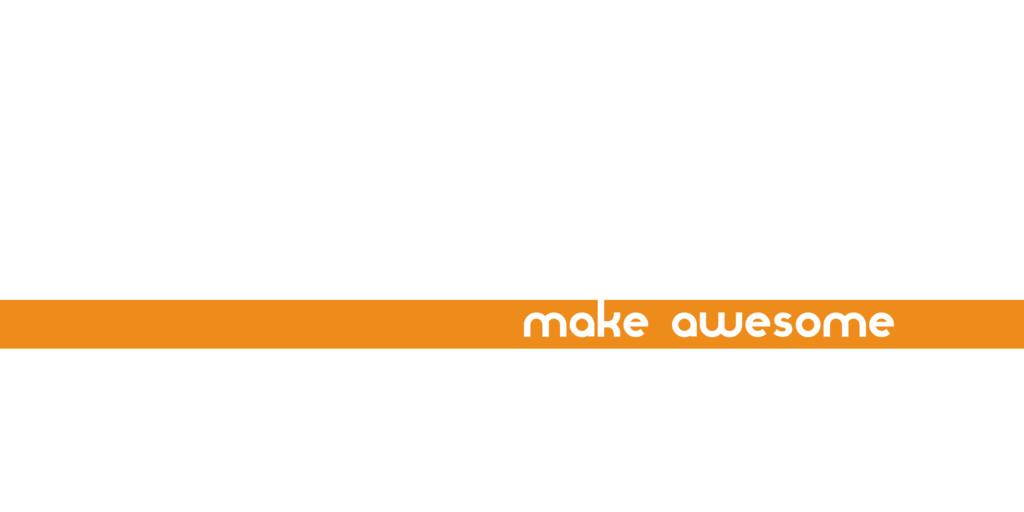 make awesome
