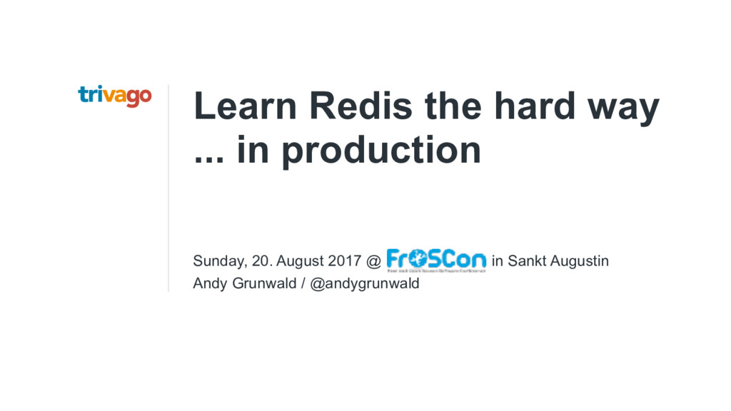 Learn Redis the hard way ... in production Sund...