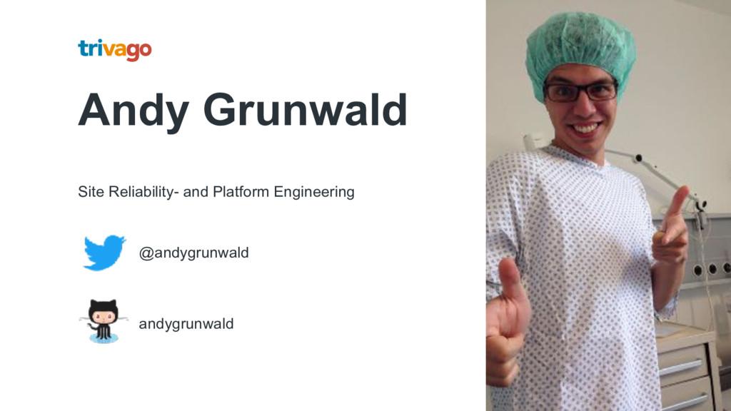 Andy Grunwald Site Reliability- and Platform En...