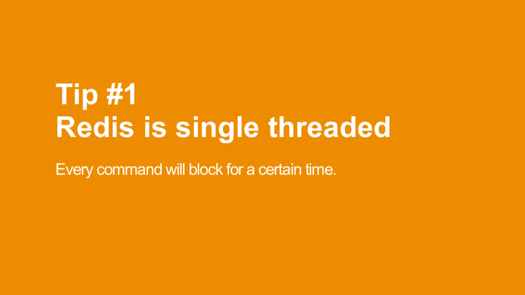 Tip #1 Redis is single threaded Every command ...