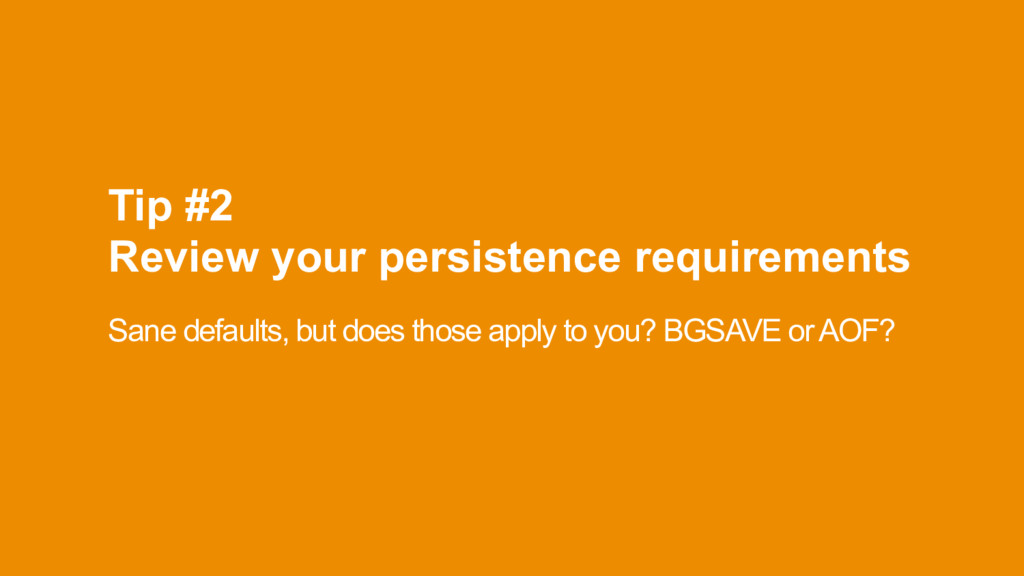 Tip #2 Review your persistence requirements Sa...