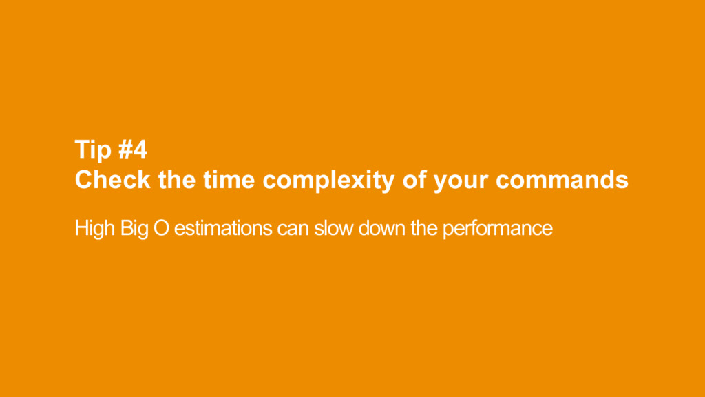 Tip #4 Check the time complexity of your comma...