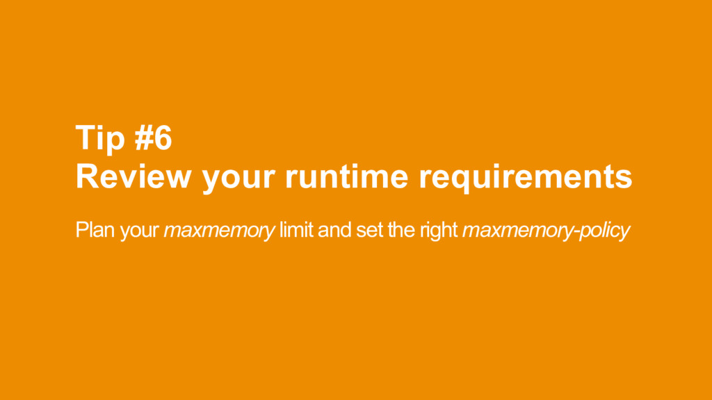 Tip #6 Review your runtime requirements Plan y...
