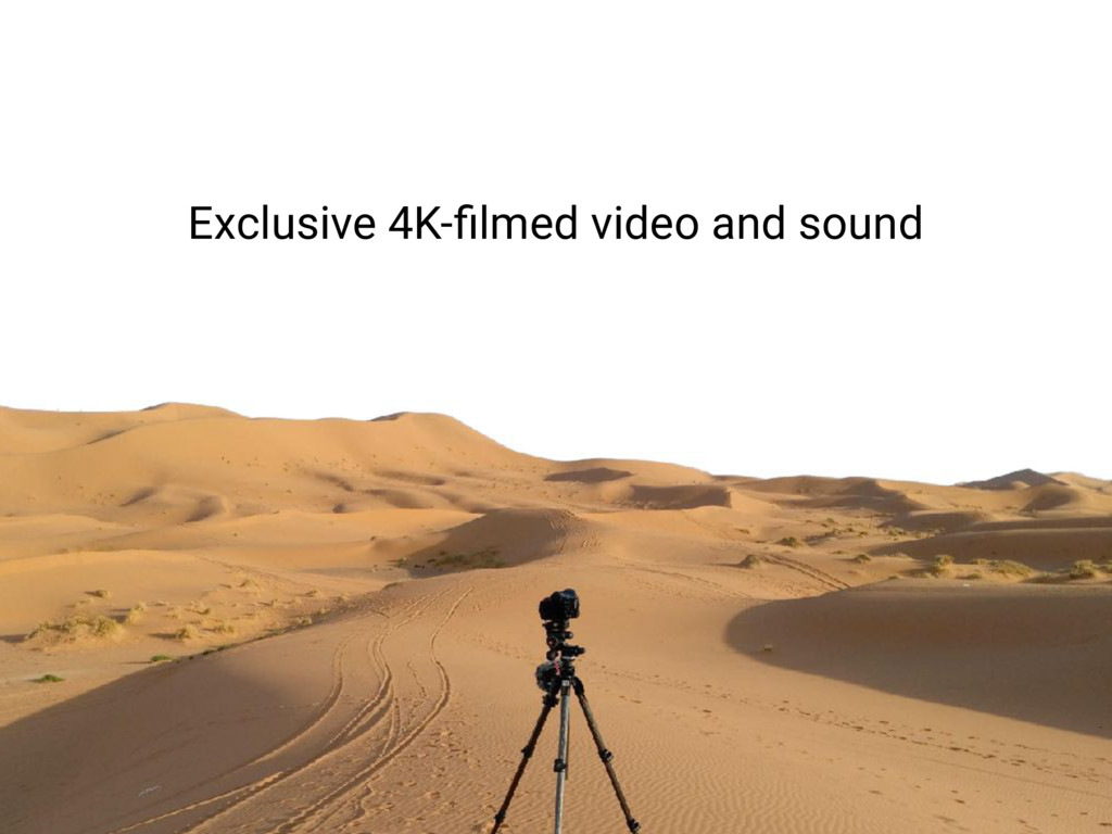 Exclusive 4K-filmed video and sound