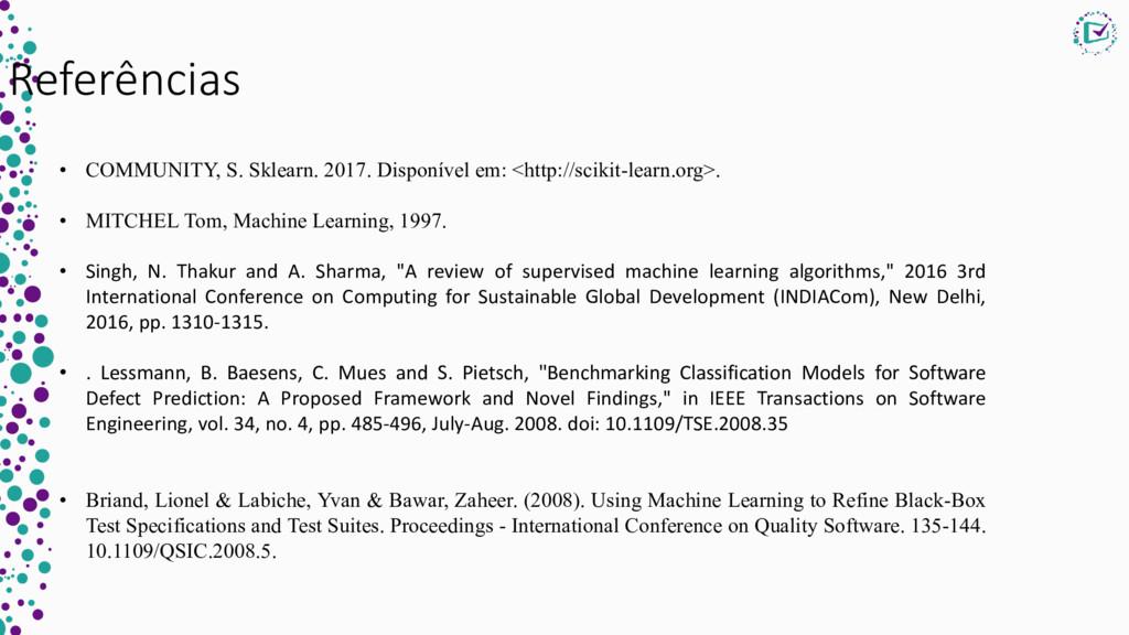 Referências • COMMUNITY, S. Sklearn. 2017. Disp...