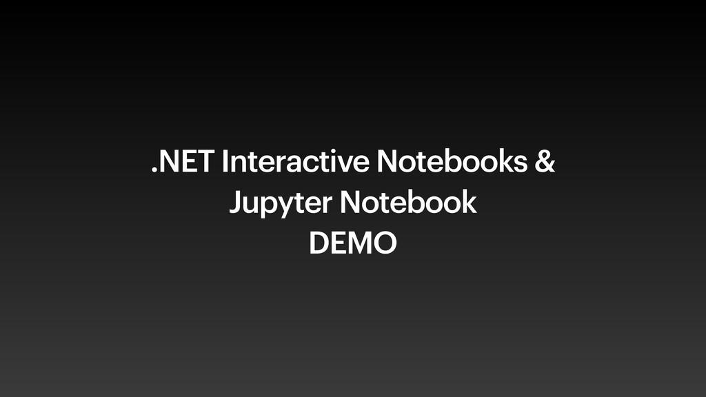 .NET Interactive Notebooks &  Jupyter Notebook...