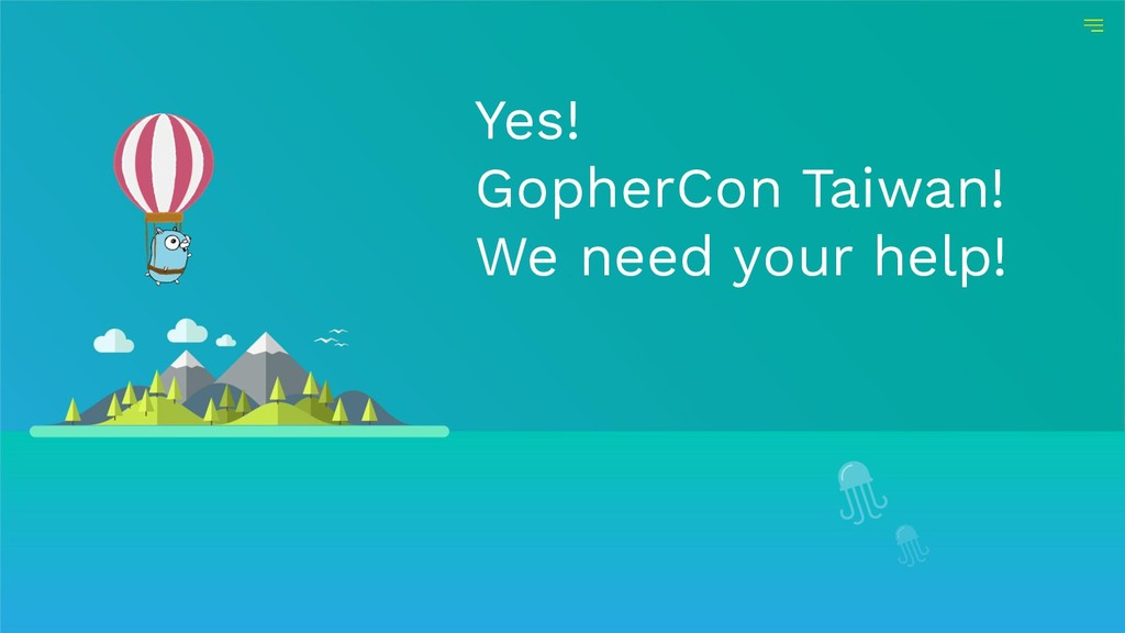 Yes! GopherCon Taiwan! We need your help!