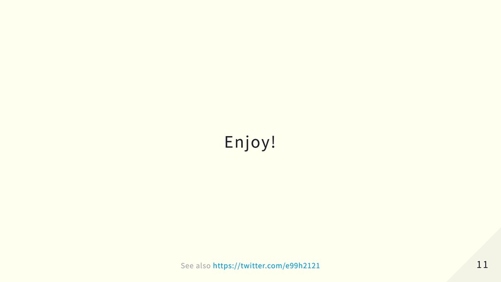 Enjoy! 11 11 See also See also https://twitter....