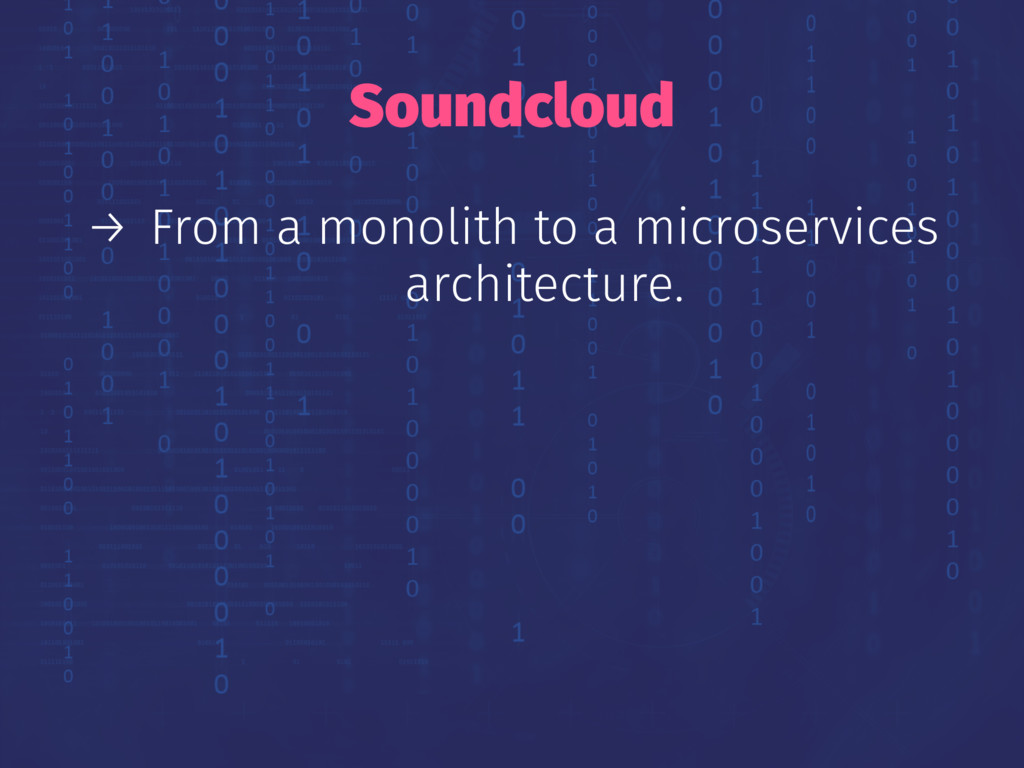 Soundcloud → From a monolith to a microservices...